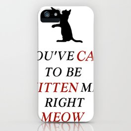 You've cat to be kitten me right meow iPhone Case