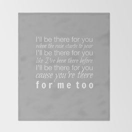 I'll be there for you Friends TV Show Theme Song Gray Throw Blanket