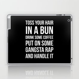 Toss Your Hair in a Bun, Coffee, Gangsta Rap & Handle It (Black) Laptop & iPad Skin
