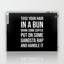 Toss Your Hair in a Bun, Coffee, Gangsta Rap & Handle It (Black) Laptop & iPad Skin