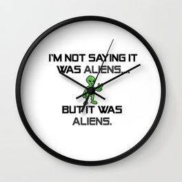 I'm Not Saying It Was Aliens, But It Was Aliens Meme Design For Ancient Aliens Fans / Alien Guy Wall Clock
