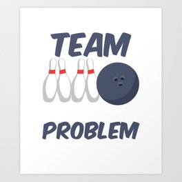 My Drinking Team Has A Bowling Problem Art Print