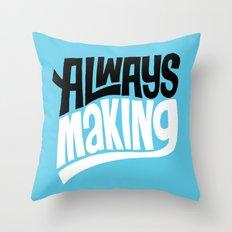 Always Making Throw Pillow