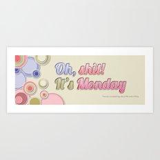 Oh, Shit! It's Monday Art Print