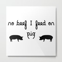 NO BEEF I FEED ON PIG ambigram Metal Print