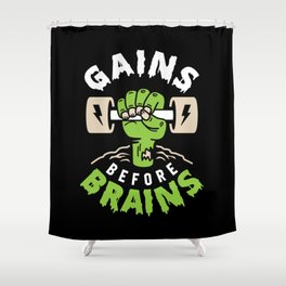 Gains Before Brains Shower Curtain