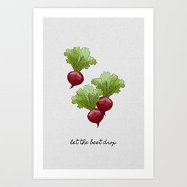 Let The Beet Drop Art Print