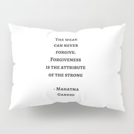 THE WEAK CAN NEVER FORGIVE - MAHATMA GANDHI Pillow Sham
