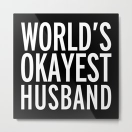 World's Okayest Husband Funny Quote Metal Print