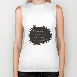 Sometimes you have to be strong for yourself. Biker Tank