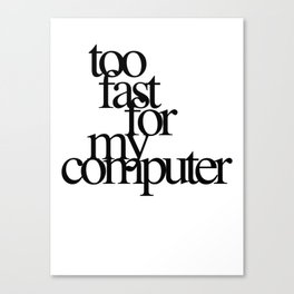 Too Fast for my Computer Canvas Print