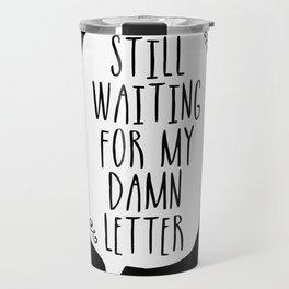 Still Waiting For My Damn Letter - Black and White (inverted) Travel Mug