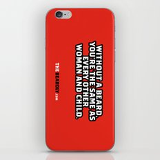 WITHOUT A BEARD, YOU'RE THE SAME AS EVERY OTHER WOMAN AND CHILD. iPhone & iPod Skin