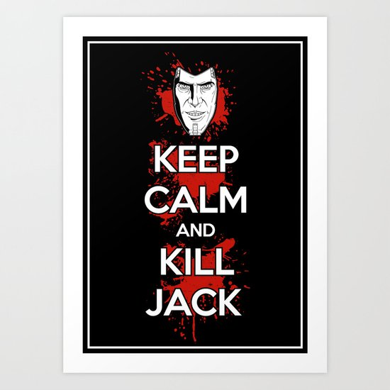 Keep Calm and Kill Jack Art Print