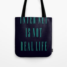 INTERNET IS NOT REAL LIFE!!! Tote Bag