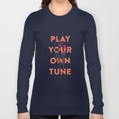 Play you own tune Long Sleeve T-shirt