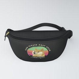 Elon pls post again I invested in dogecoin Fanny Pack