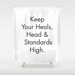 Feminist Quotes, Keep your Heals, Head and Standards High, Fashion Poster, Apartment Prints Shower Curtain
