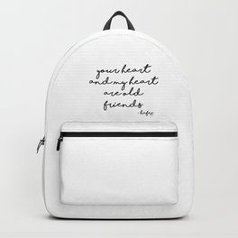 Your heart and my heart are old friends Backpack