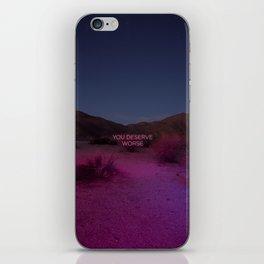 You Deserve Worse iPhone Skin