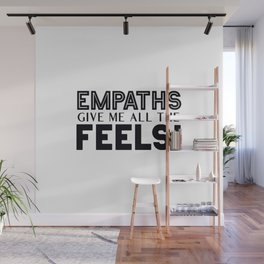 Empaths Give Me All The Feels! Wall Mural