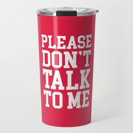 Don't Talk To Me Funny Offensive Quote Travel Mug