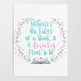 Between The Pages of A Book is a Lovely Place to Be Poster