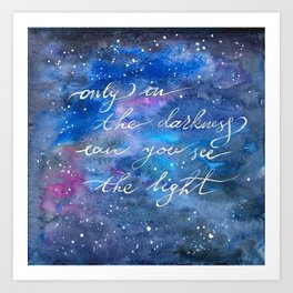 Only in the darkness can you see the light Art Print