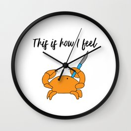 This is how I feel Wall Clock
