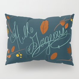 Hello Gorgeous! Pillow Sham
