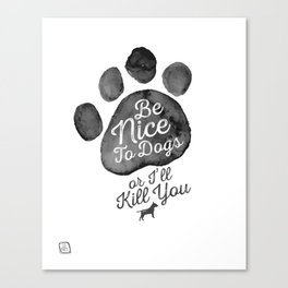 Be Nice To Dogs Canvas Print