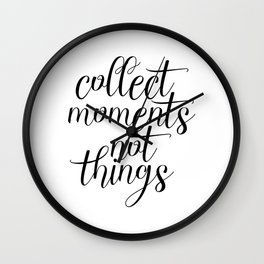 Collect Moments Not Things, Inspirational Quote, Motivational Quote Wall Clock