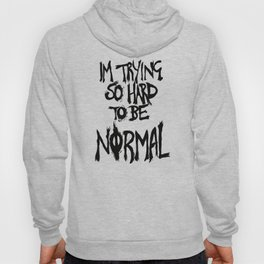 I'm trying so hard to be normal Hoody