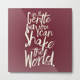 Kindness quote by Mahatma Gandhi, Satyagraha, in a gentle way, you can shake the world, non violence Metal Print