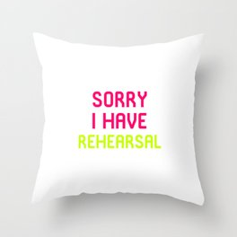 Sorry I Have Rehearsal Musical Theatre Throw Pillow