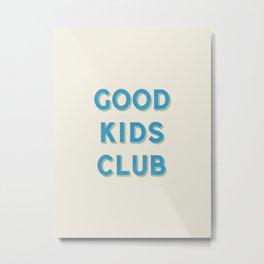 Good Kids Club Metal Print