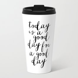 Printable Art,Today Is A Good Day For A Good Day, Motivational Quote,Office Decor,Happy,Inspired Travel Mug