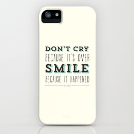 Don't Cry Because It's Over Smile Because It Happened - Dr Seuss Quote iPhone Case