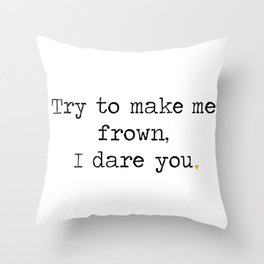 Try to make me frown Throw Pillow