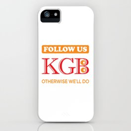 KGB. Follow us, otherwise we will do. iPhone Case