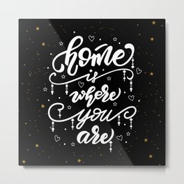 Home is where you are. Metal Print