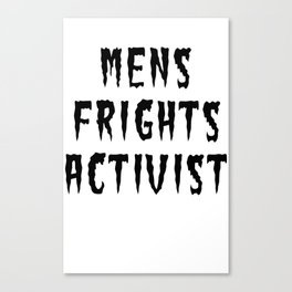 MENS FRIGHTS ACTIVIST (BLACK) Canvas Print