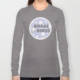 I Brake For Birds Long Sleeve T-shirt