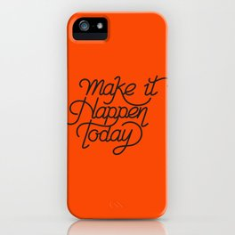 Make it happen today, not tomorrow! iPhone Case