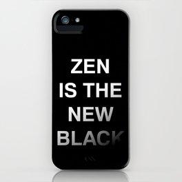 Zen is the new black iPhone Case