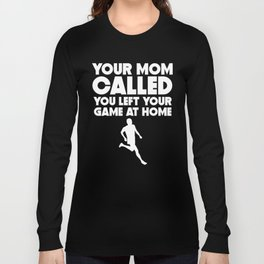 Your Mom Called You Left Your Game At Home Running Long Sleeve T-shirt