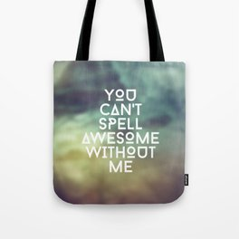 You can't spell awesome without me Tote Bag
