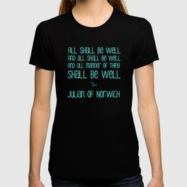 All Shall Be Well - Julian of Norwich Inspirational Optimistic Typography in Turquoise and Yellow T-shirt