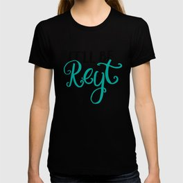 Yorkshire quotes, gifts - It'll be reyt T-shirt