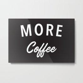 More Coffee Metal Print